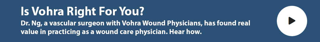 Dr. Ng - Vascular Surgeon with Vohra Wound Care