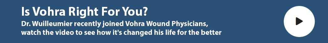 Dr. Wuilleumier joined Vohra Wound Physicians